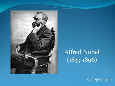 Alfred Nobel (1833-1896). Alfred Nobel was an engineer, the inventor of dynamite, the founder of the Nobel Prize. a synthetic chemical element was named.