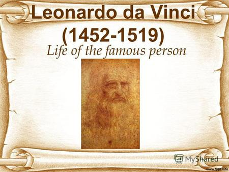 Leonardo da Vinci (1452-1519) Life of the famous person.