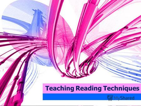 Teaching Reading Techniques. analyze a text answer many questions improve spelling understand how sentences are constructed use language for creative.