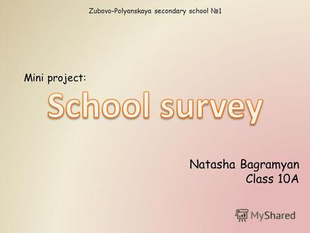 Zubovo-Polyanskaya secondary school 1 Mini project: Natasha Bagramyan Class 10A.