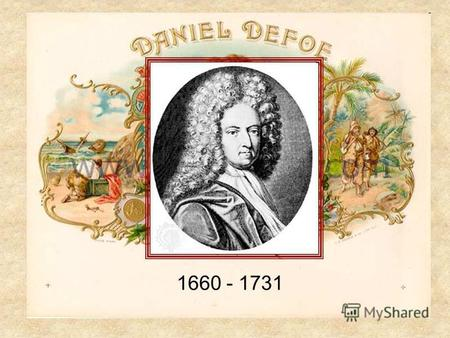 1660 - 1731. Daniel Defoe was a famous English writer of the 18 th century. He wrote his world famous novel The Life and Strange Surprising Adventures.