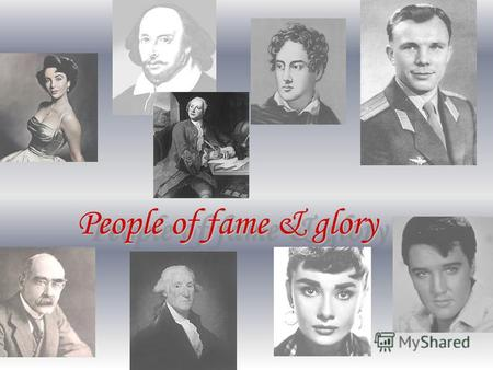 People of fame & glory People of fame & glory. Their life had a meaning… Motto: Nothing is impossible to a willing heart.