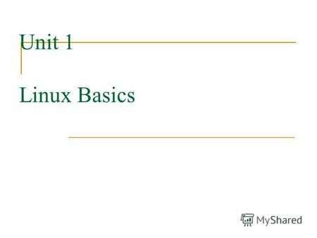 Unit 1 Linux Basics. What is Open Source? Open source: software and source code available to all The freedom to distribute software and source code The.