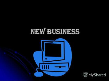 NEW Business NEW Business. What is business? A business can be defined as an organization that provides goods and services to others who want or need.