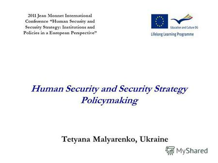 Human Security and Security Strategy Policymaking Tetyana Malyarenko, Ukraine 2011 Jean Monnet International Conference Human Security and Security Strategy: