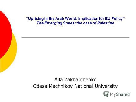 Uprising in the Arab World: Implication for EU Policy The Emerging States: the case of Palestine Alla Zakharchenko Odesa Mechnikov National University.