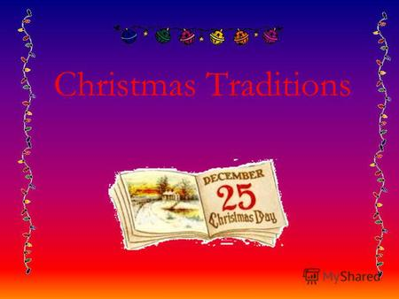 Christmas Traditions. Christmas Associations Christmas SymbolsMealPresentsPeoplePlants.