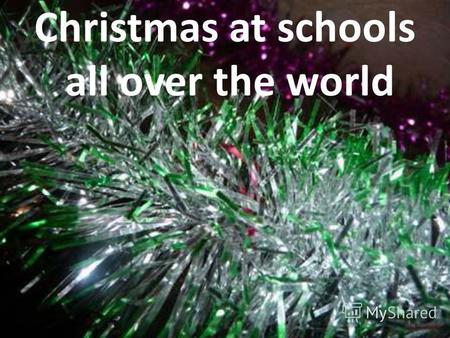 Christmas at schools all over the world. We have pen friends all over the world.