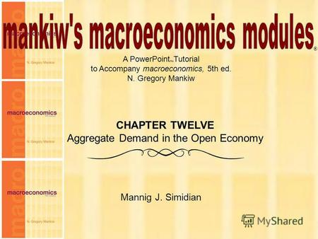 Chapter Twelve 1 A PowerPoint Tutorial to Accompany macroeconomics, 5th ed. N. Gregory Mankiw Mannig J. Simidian ® CHAPTER TWELVE Aggregate Demand in the.