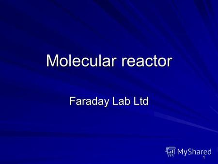 1 Molecular reactor Faraday Lab Ltd. 2 Goals Development of scientific conception presented by Irving Longmuir 80 years ago. Investigation of hydrogen.