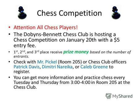 Chess Competition Attention All Chess Players! The Dobyns-Bennett Chess Club is hosting a Chess Competition on January 20th with a $5 entry fee. 1 st,
