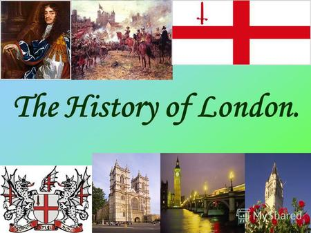 The History of London.. People have lived in the London area for more than 5,000 years, but there used to be forests and marshes instead of a city. London.