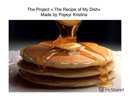 The Project « The Recipe of My Dish» Made by Popsyi Kristina.