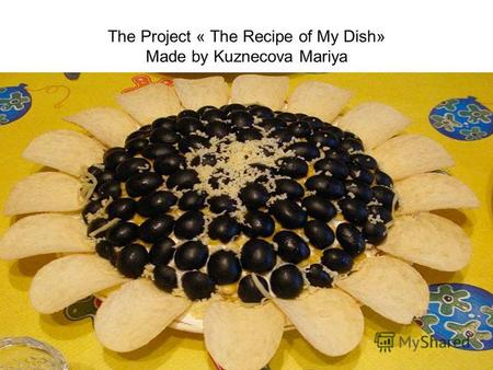 The Project « The Recipe of My Dish» Made by Kuznecova Mariya.