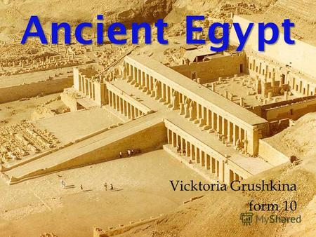 Ancient Egypt Vicktoria Grushkina form 10. Dwelling of Egyptians Ancient Egyptians erected not only dwellings, but united them in the whole cities. Unfortunately,