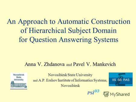 An Approach to Automatic Construction of Hierarchical Subject Domain for Question Answering Systems Anna V. Zhdanova and Pavel V. Mankevich Novosibirsk.