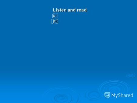 Listen and read. u: jo: Listen and read. u: jo:. Put the verbs into the correct form. (Past Simple) Last August my father and I (go) abroad. Last August.