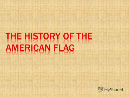 1. From the history…From the history… 2. Design and colorsDesign and colors 3. The use of the American FlagThe use of the American Flag 4. Similar flagsSimilar.