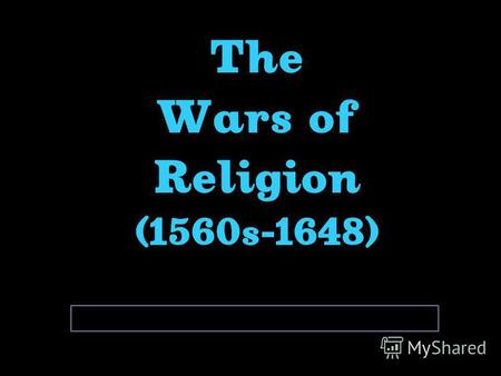 The Wars of Religion (1560s-1648). Civil War In France (1562-1598)