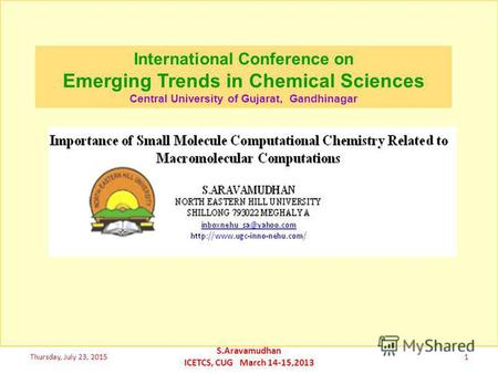 SMALL MOLECULE COMPUTATIONAL CHEMISTRY for COMPUTATIONAL BIOLOGY and MACROMOLECULAR MODELING Thursday, July 23, 20151 S.Aravamudhan ICETCS, CUG March 14-15,2013.