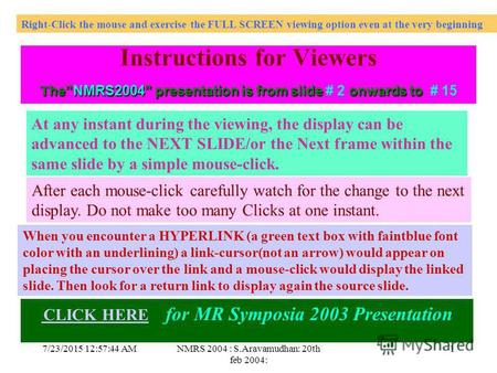 7/23/2015 12:59:19 AMNMRS 2004 : S.Aravamudhan: 20th feb 2004: 1 Click Instructions for Viewers T heNMRS2004 T heNMRS2004 presentation is from slide #