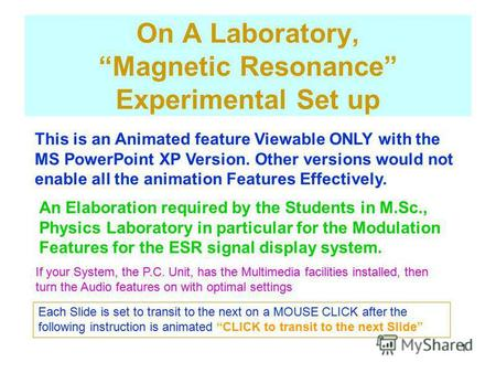 1 On A Laboratory, Magnetic Resonance Experimental Set up This is an Animated feature Viewable ONLY with the MS PowerPoint XP Version. Other versions.