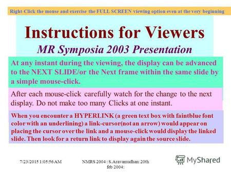 7/23/2015 1:07:27 AMNMRS 2004 : S.Aravamudhan: 20th feb 2004: 1 Click Instructions for Viewers MR Symposia 2003 Presentation At any instant during the.