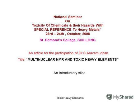 Toxic Heavy Elements1 National Seminar On Toxicity Of Chemicals & their Hazards With SPECIAL REFERENCE To Heavy Metals 23rd – 24th, October, 2008 St. Edmonds.
