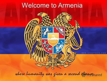 Welcome to Armenia. In this presentation we will tell to you about historical Armenia.
