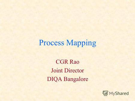 Process Mapping CGR Rao Joint Director DIQA Bangalore.