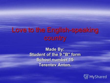 Love to the English-speaking country Made By: Student of the 9 B form School number 15 Terentev Anton.