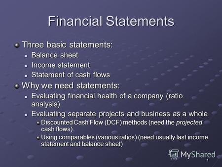 1 Financial Statements Three basic statements: Balance sheet Balance sheet Income statement Income statement Statement of cash flows Statement of cash.