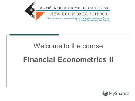 Welcome to the course Financial Econometrics II. 2 Course objectives Financial data analysis, based on Asset pricing models Econometric methods Active.