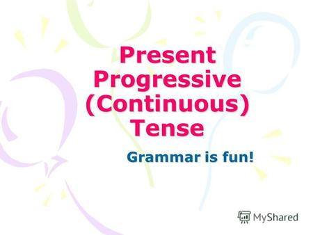 Present Progressive (Continuous) Tense Grammar is fun!