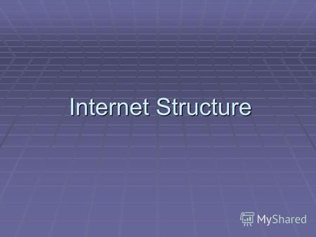 Internet Structure. 1. The Definition Internet, WAN, connect, networks, are built, by different principles Internet, WAN, connect, networks, are built,