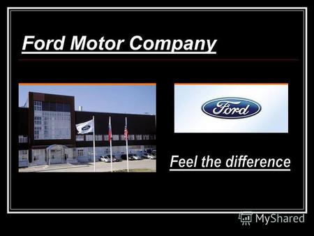 Ford Motor Company The brands of company Ford Aston Martin Jaguar Volvo Lincoln Mazda Mercury Land Rover.