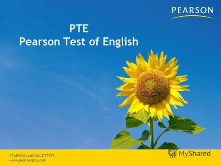 Copyright © 2007 Pearson Education, inc. or its affiliates. All rights reserved. PEARSON LANGUAGE TESTS www.pearsonpte.com PTE Pearson Test of English.