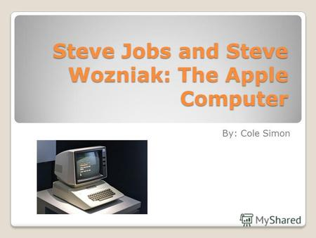 Steve Jobs and Steve Wozniak: The Apple Computer By: Cole Simon.