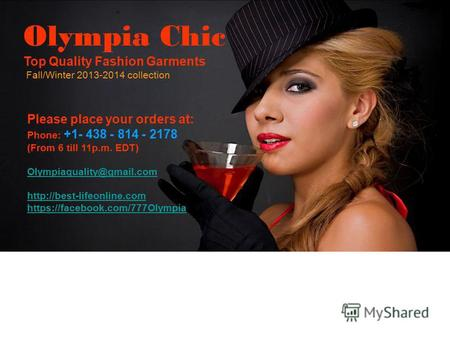 Please place your orders at: Phone: +1- 438 - 814 - 2178 (From 6 till 11p.m. EDT) Olympiaquality@gmail.com  Olympia Chic.