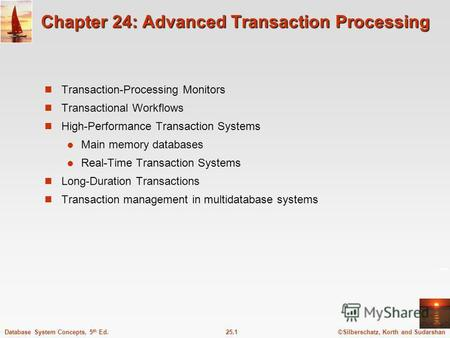 ©Silberschatz, Korth and Sudarshan25.1Database System Concepts, 5 th Ed. Chapter 24: Advanced Transaction Processing Transaction-Processing Monitors Transactional.