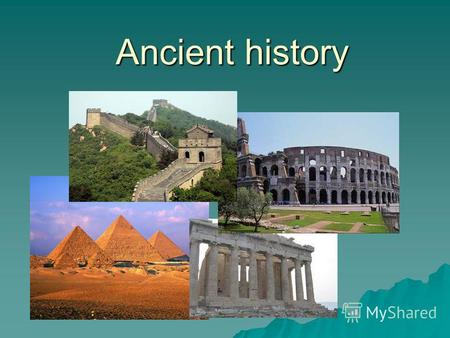 Ancient history. The Great Wall of China The Great Wall of China The Coliseum (the Colosseum) The Coliseum (the Colosseum) The Parthenon The Parthenon.