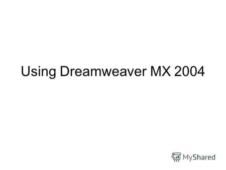Using Dreamweaver MX 2004. Slide 1 Window menu Manage Sites… Window menu Manage Sites… 2 2 Open Dreamweaver 1 1 Set up a website folder (1). Click New…