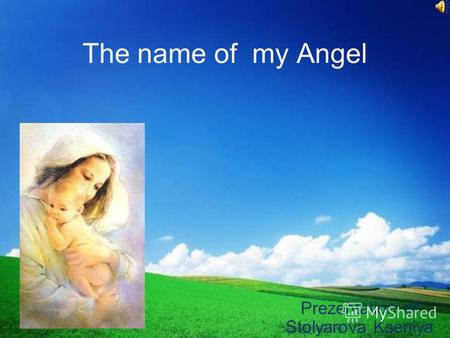 The name of my Angel Prezentation of Stolyarova Kseniya.