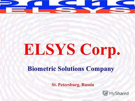 1 Biometric Solutions Company ELSYS Corp. St. Petersburg, Russia.