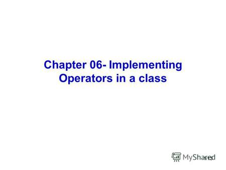 1/13 Chapter 06- Implementing Operators in a class.