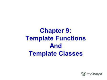 1/27 Chapter 9: Template Functions And Template Classes.
