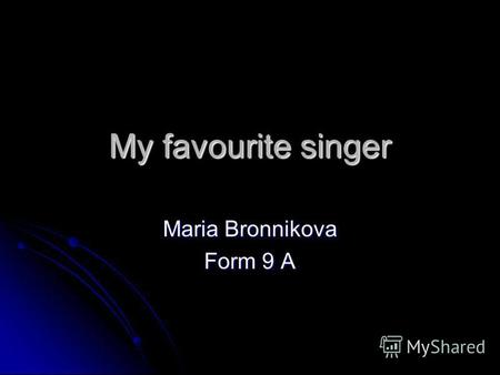 My favourite singer Maria Bronnikova Form 9 A. Michael Joseph Jackson (29.08.1958 – 25.06.2009) The king of the pop music..