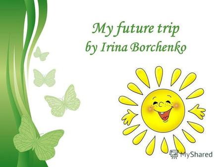 Free Powerpoint TemplatesPage 1Free Powerpoint Templates My future trip by Irina Borchenko.