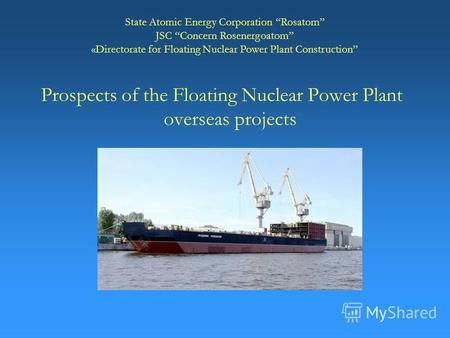 1 Prospects of the Floating Nuclear Power Plant overseas projects State Atomic Energy Corporation Rosatom JSC Concern Rosenergoatom «Directorate for Floating.