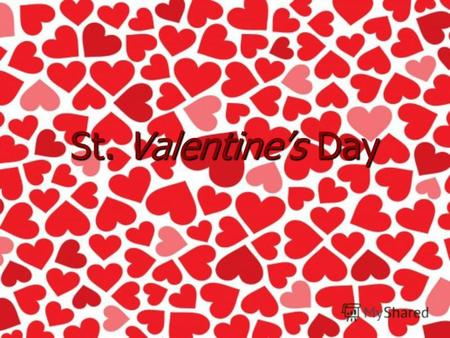 St. Valentines Day. The history of St.Valentines Day The history of St.Valentines Day.
